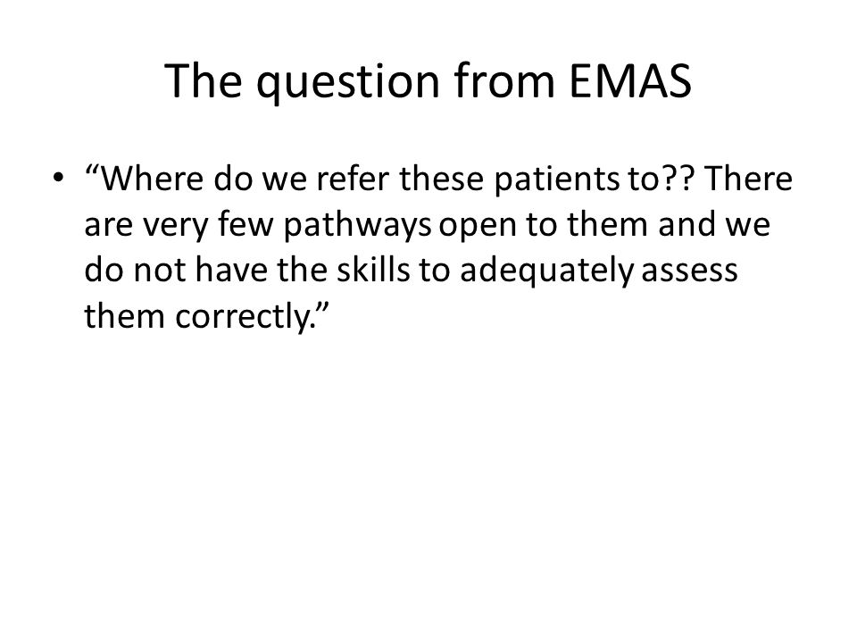 The question from EMAS Where do we refer these patients to .