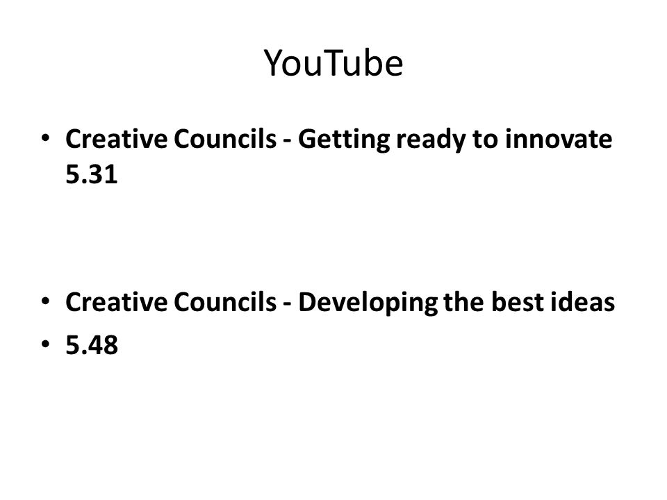 YouTube Creative Councils - Getting ready to innovate 5.31 Creative Councils - Developing the best ideas 5.48