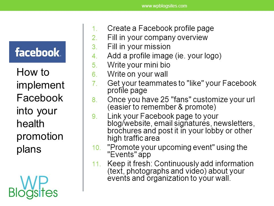 Facebook 1. Create a Facebook profile page 2. Fill in your company overview 3.