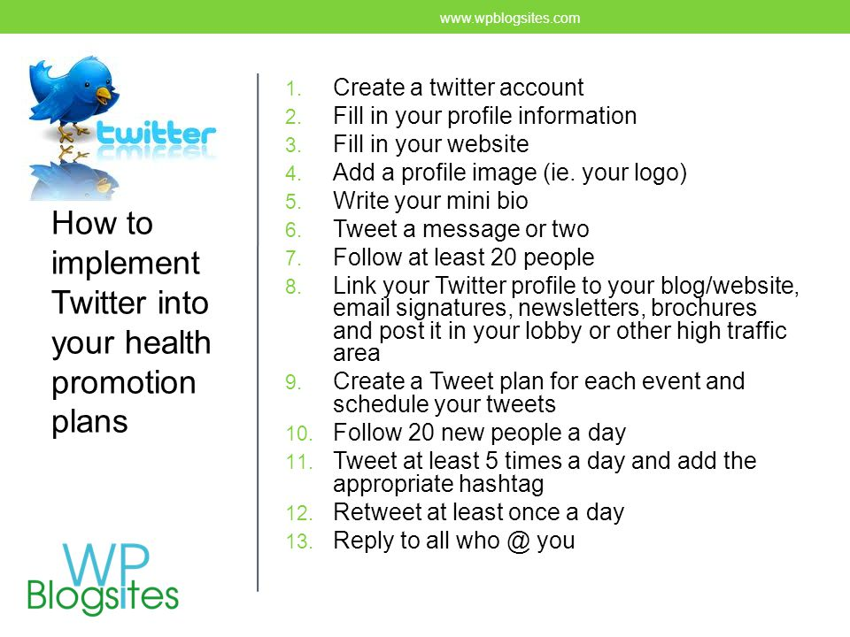 Twitter 1. Create a twitter account 2. Fill in your profile information 3.