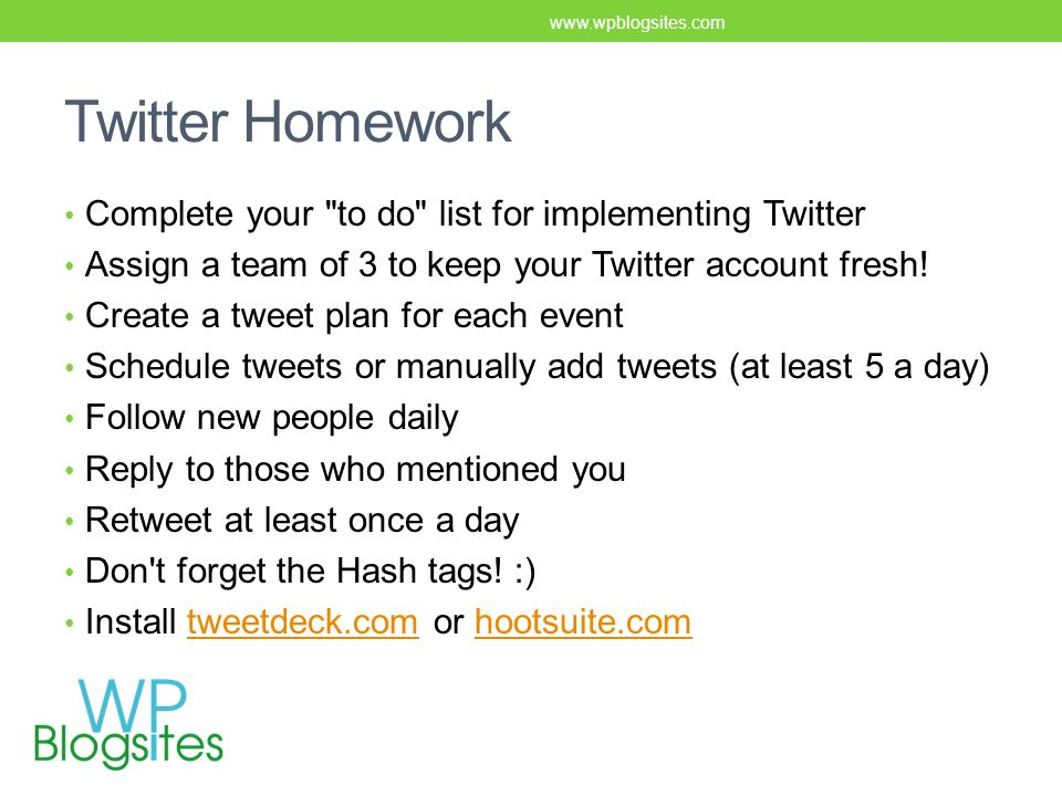 Twitter Homework Complete your to do list for implementing Twitter Assign a team of 3 to keep your Twitter account fresh.