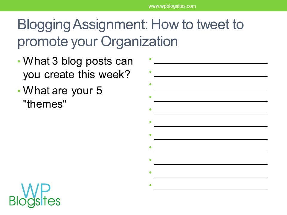 Blogging Assignment: How to tweet to promote your Organization What 3 blog posts can you create this week.