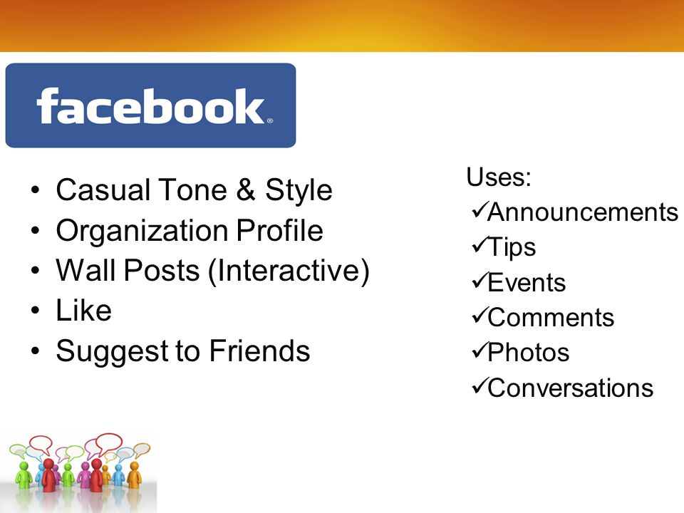 Casual Tone & Style Organization Profile Wall Posts (Interactive) Like Suggest to Friends Uses: Announcements Tips Events Comments Photos Conversations