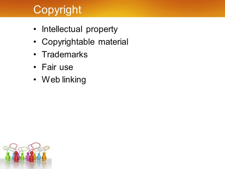 Copyright Intellectual property Copyrightable material Trademarks Fair use Web linking