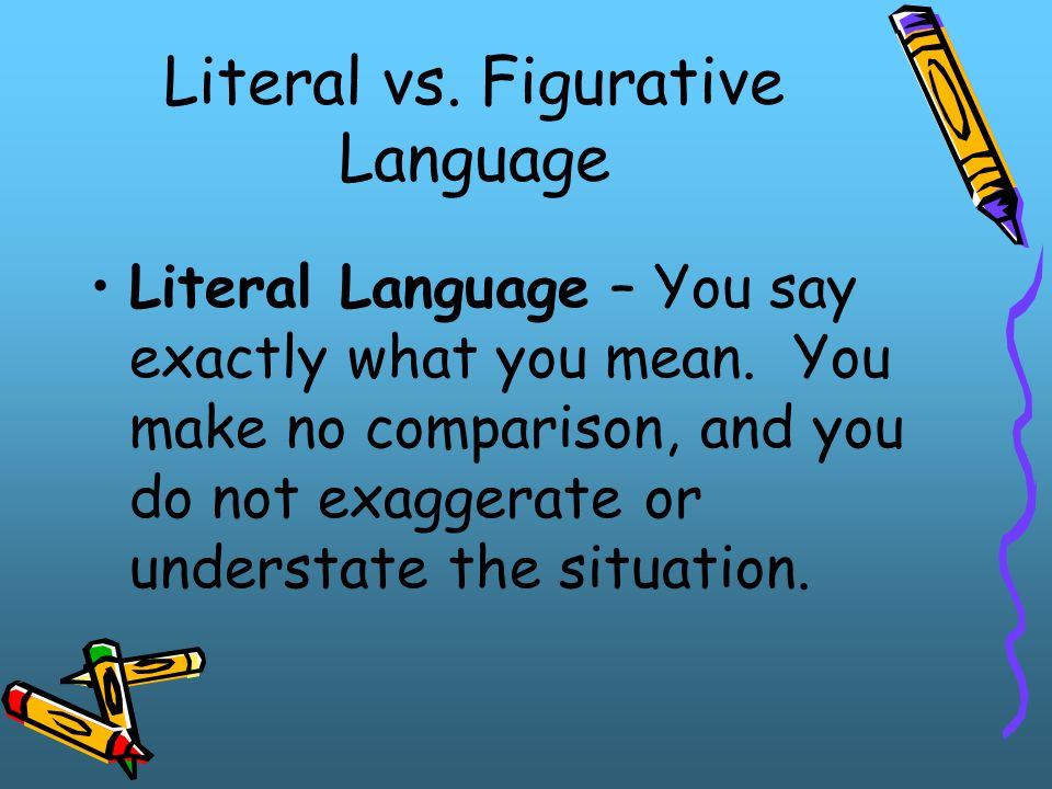 Literal Vs Figurative Language Literal Language You Say Exactly