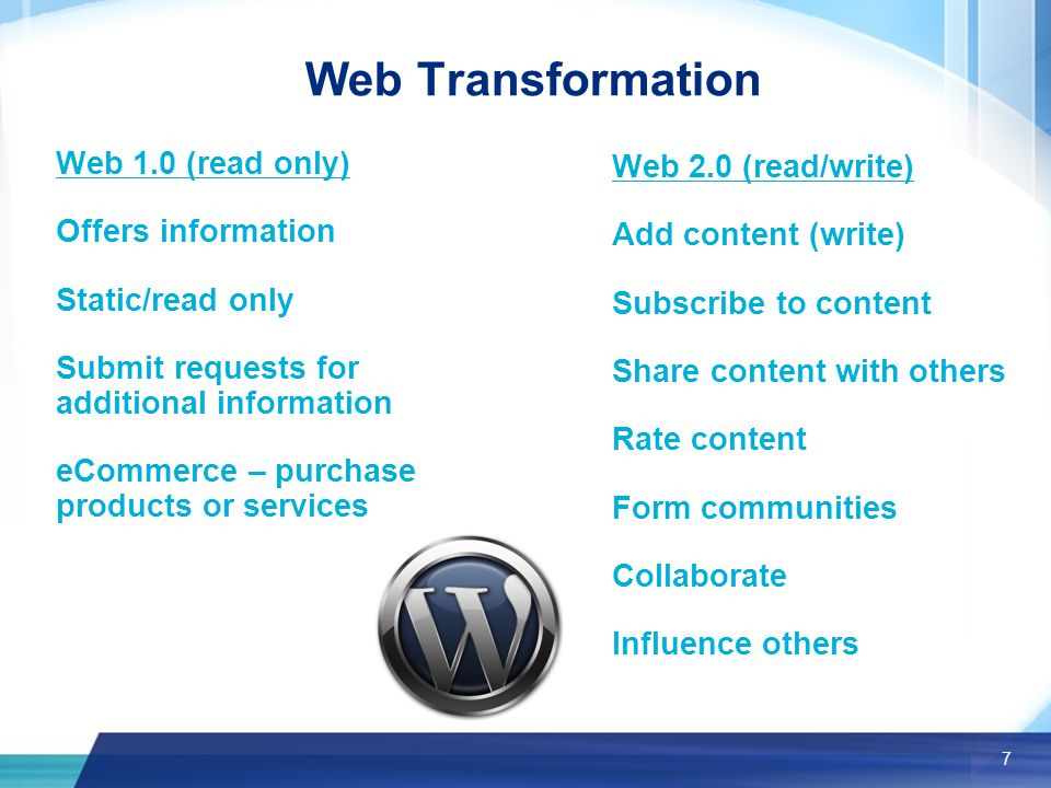 7 Web Transformation Web 1.0 (read only) Offers information Static/read only Submit requests for additional information eCommerce – purchase products or services Web 2.0 (read/write) Add content (write) Subscribe to content Share content with others Rate content Form communities Collaborate Influence others