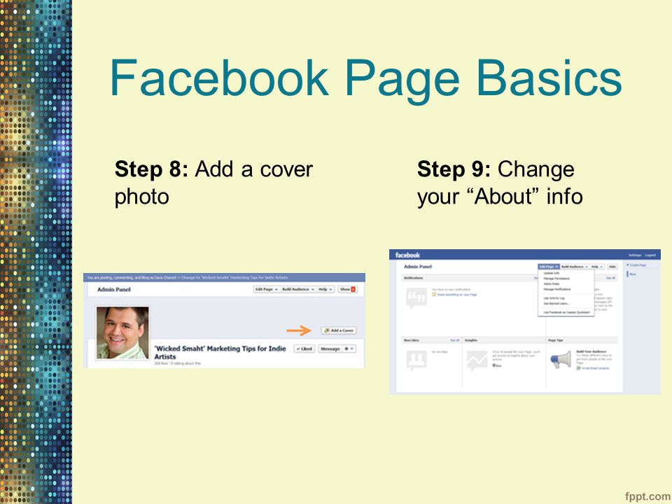 Facebook Page Basics Step 8: Add a cover photo Step 9: Change your About info