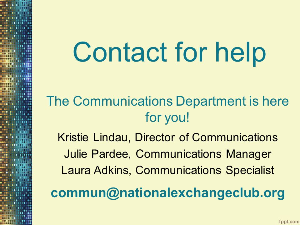 Contact for help The Communications Department is here for you.