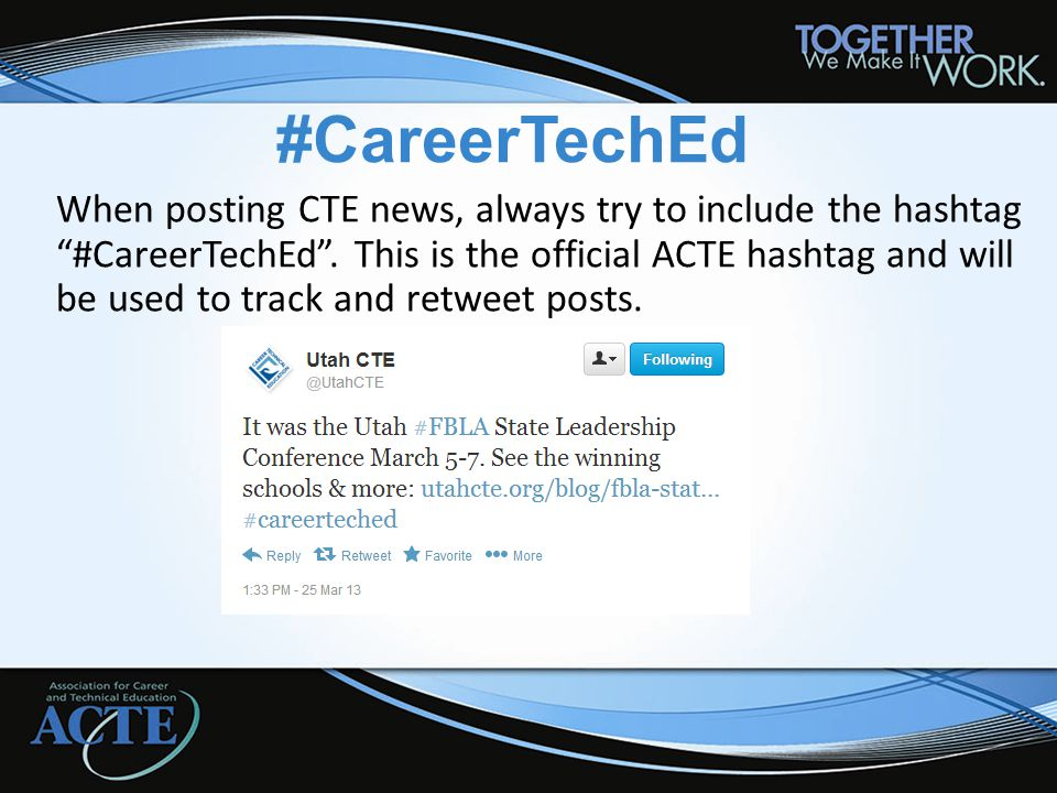 #CareerTechEd When posting CTE news, always try to include the hashtag #CareerTechEd .