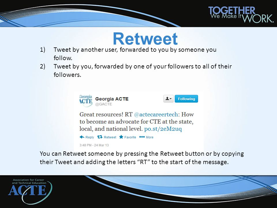 Retweet 1)Tweet by another user, forwarded to you by someone you follow.