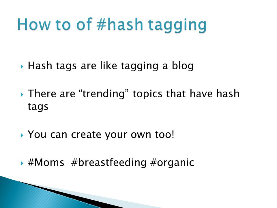  Hash tags are like tagging a blog  There are trending topics that have hash tags  You can create your own too.