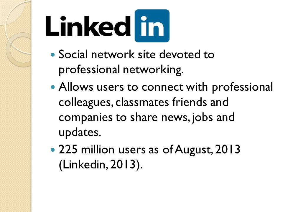 Social network site devoted to professional networking.