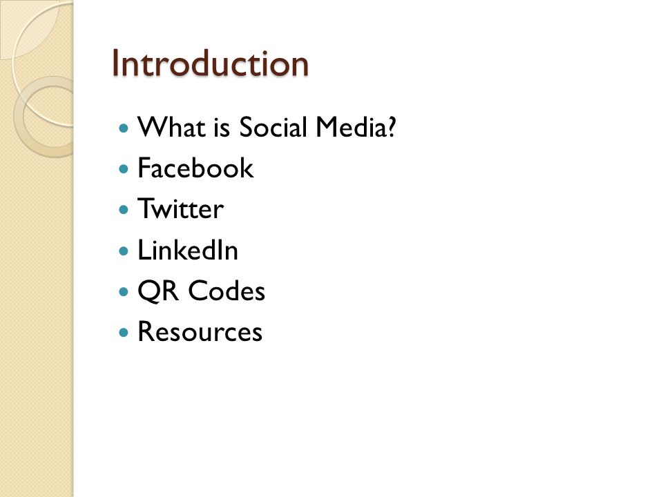 Introduction What is Social Media Facebook Twitter LinkedIn QR Codes Resources