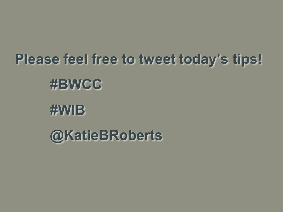 Please feel free to tweet today's tips! #BWCC