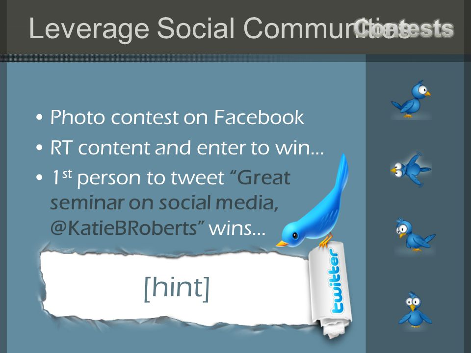 Photo contest on Facebook RT content and enter to win… 1 st person to tweet Great seminar on social wins… [hint]
