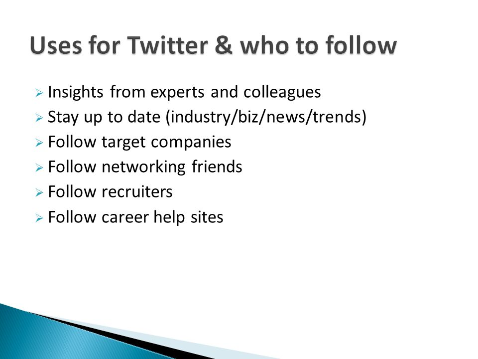  Insights from experts and colleagues  Stay up to date (industry/biz/news/trends)  Follow target companies  Follow networking friends  Follow recruiters  Follow career help sites