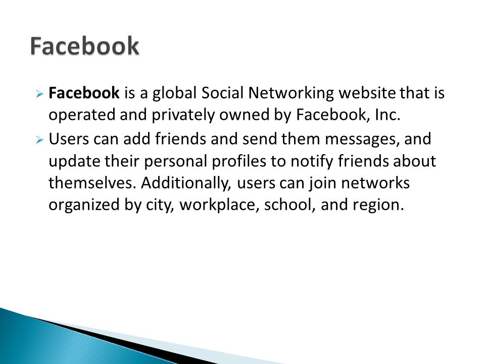  Facebook is a global Social Networking website that is operated and privately owned by Facebook, Inc.