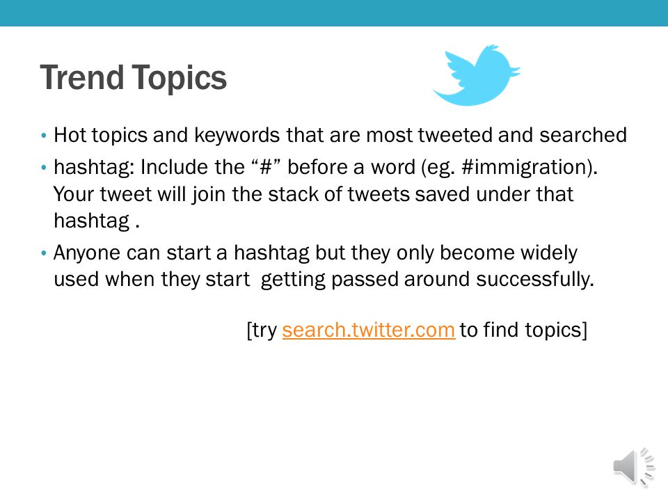 Trend Topics Hot topics and keywords that are most tweeted and searched hashtag: Include the # before a word (eg.
