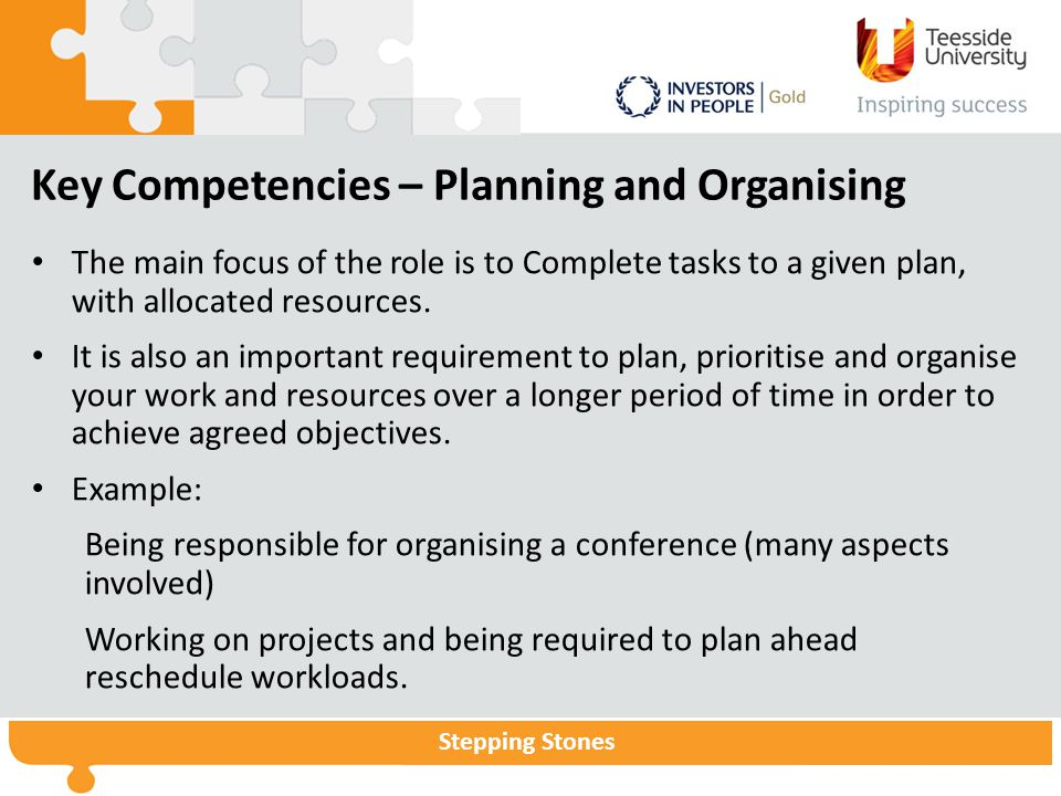 Stepping Stones Key Competencies – Planning and Organising The main focus of the role is to Complete tasks to a given plan, with allocated resources.