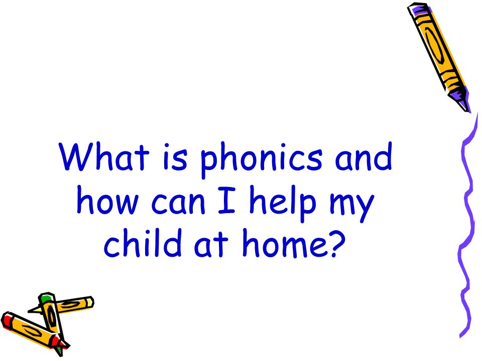 What is phonics and how can I help my child at home