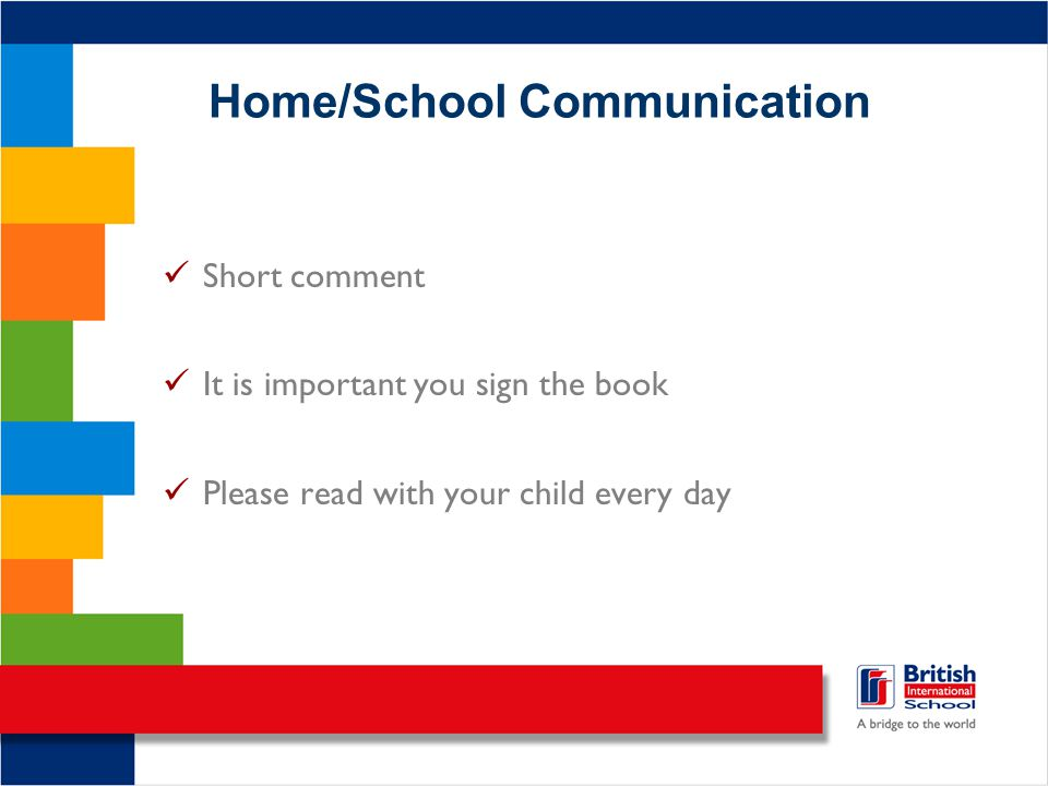 Home/School Communication Short comment It is important you sign the book Please read with your child every day