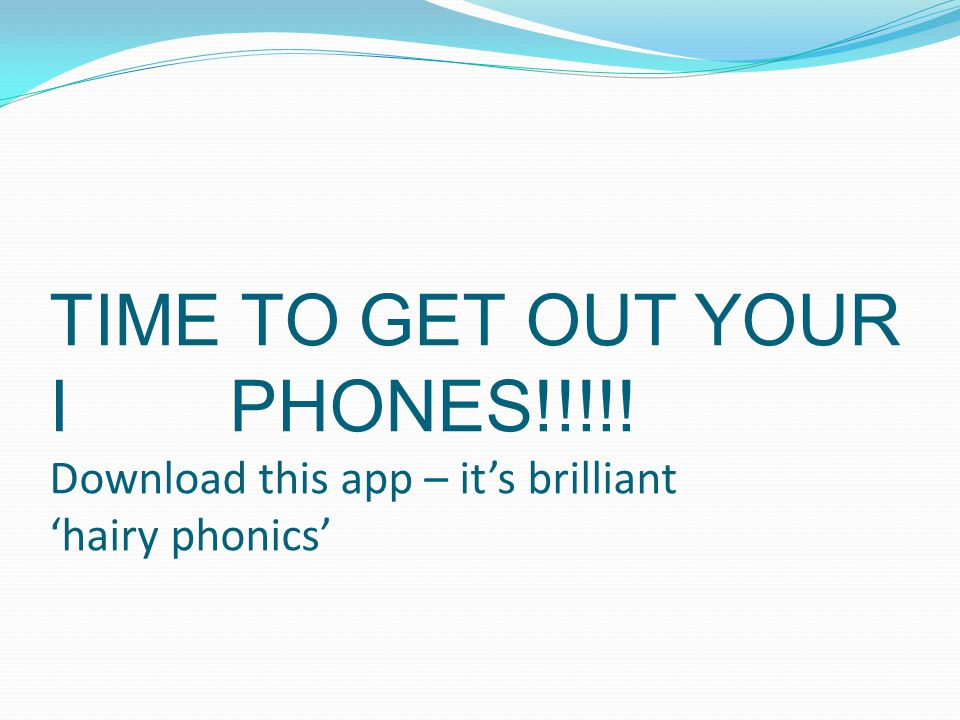 TIME TO GET OUT YOUR I PHONES!!!!! Download this app – it's brilliant 'hairy phonics'