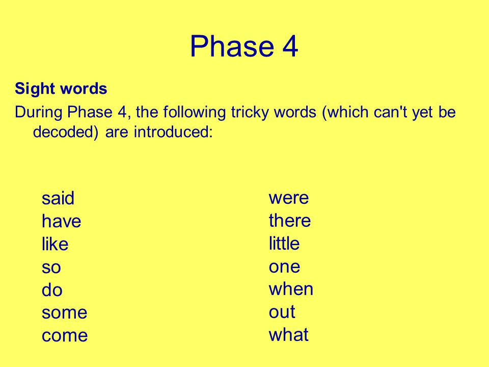Phase 4 In Phase 4, no new graphemes are introduced.
