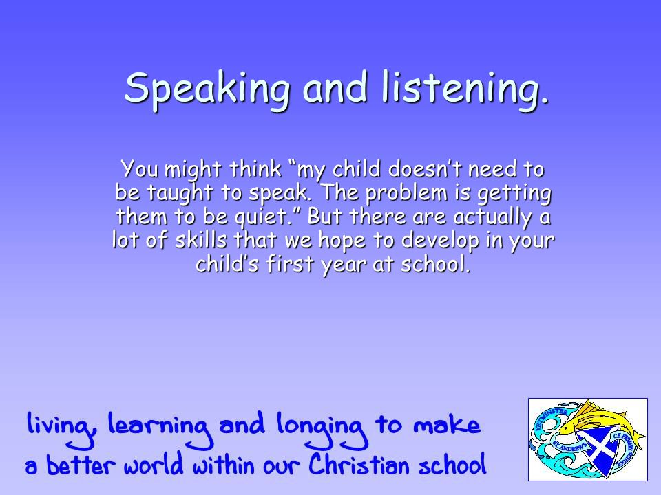 Speaking and listening. You might think my child doesn't need to be taught to speak.