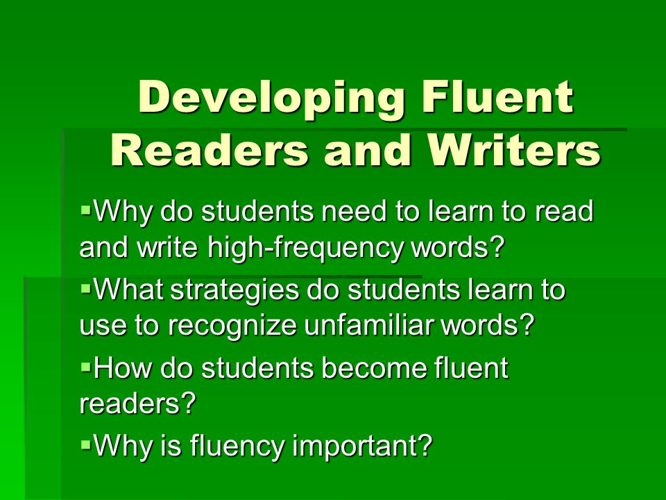 Developing Fluent Readers and Writers  Why do students need to learn to read and write high-frequency words.
