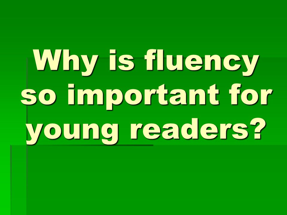 Why is fluency so important for young readers