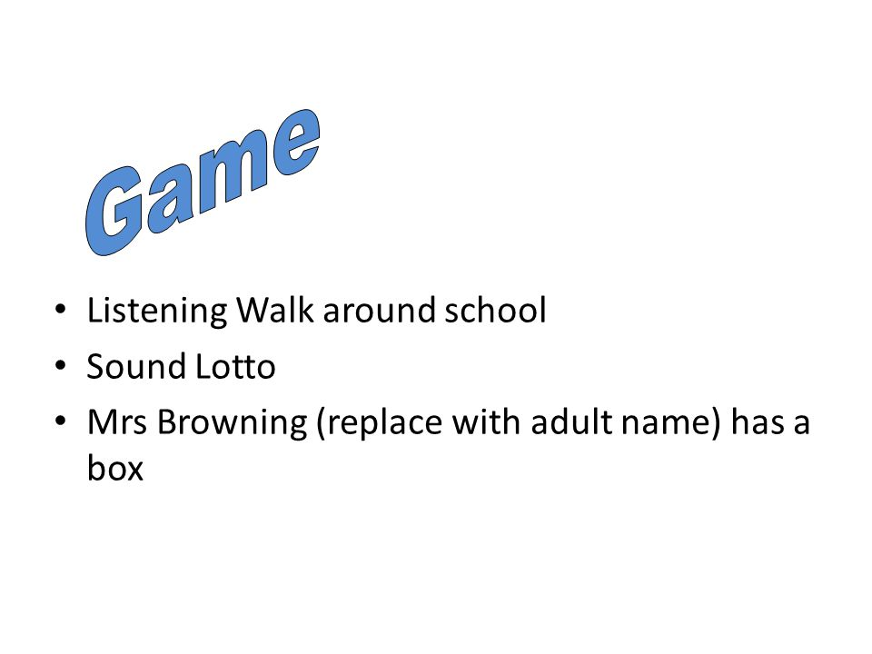 Listening Walk around school Sound Lotto Mrs Browning (replace with adult name) has a box
