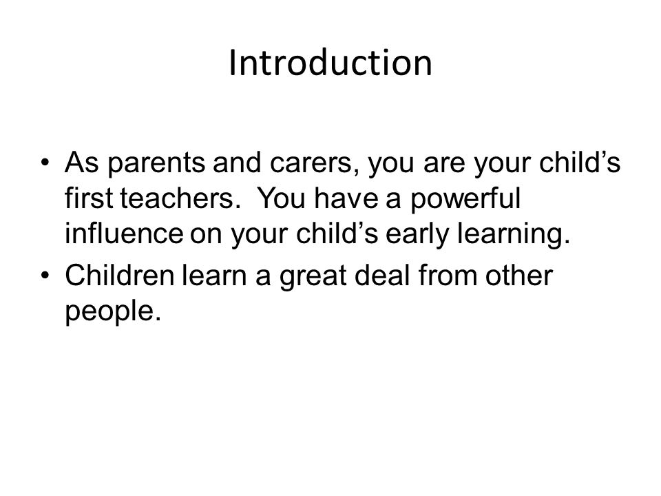 Introduction As parents and carers, you are your child's first teachers.