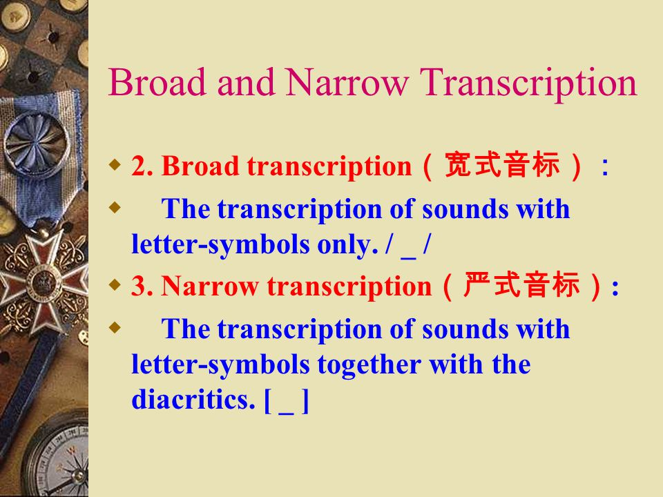 Broad and Narrow Transcription  1.