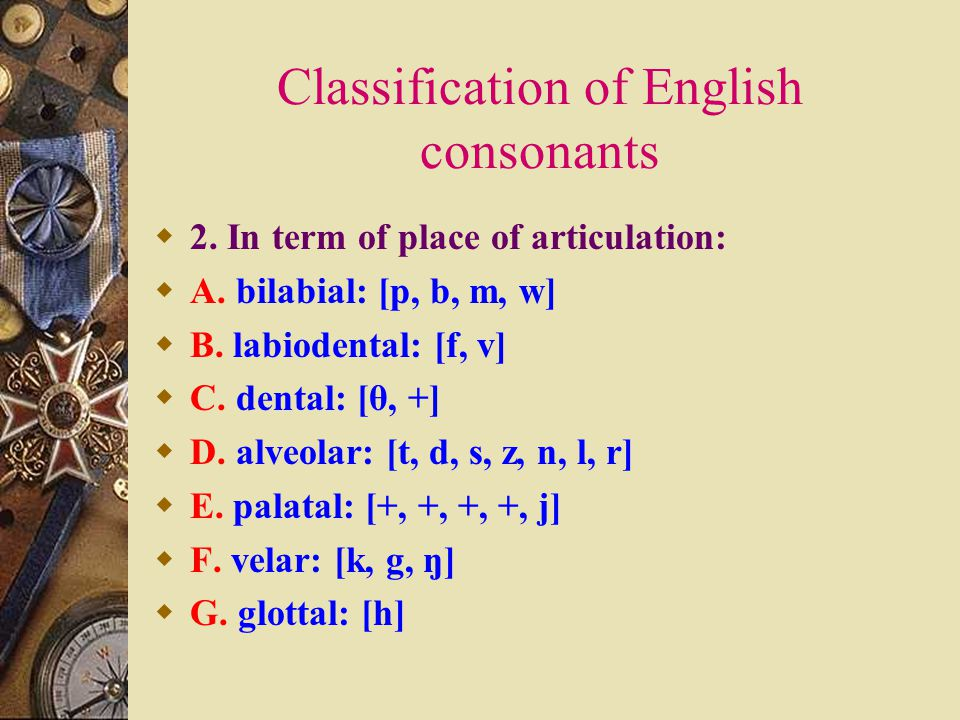 Classification of English consonants  1. In terms of manner of articulation:  A.