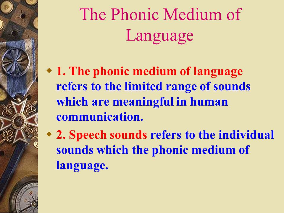 Questions  1. What's the phonic medium of language  2. What are speech sounds
