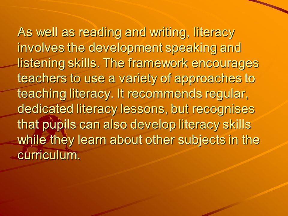 As well as reading and writing, literacy involves the development speaking and listening skills.