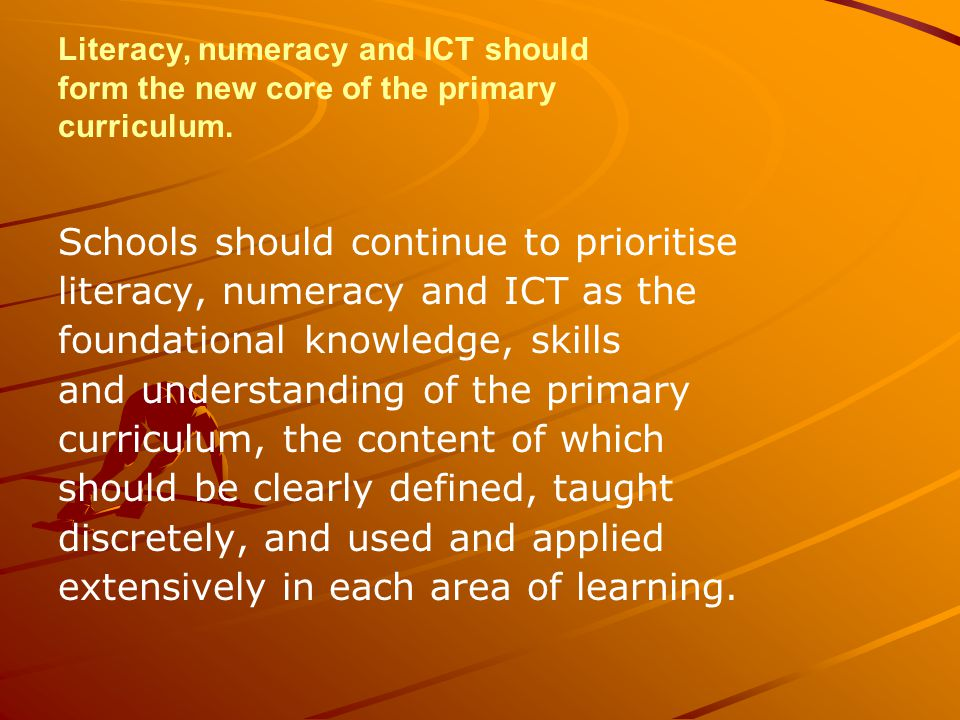Literacy, numeracy and ICT should form the new core of the primary curriculum.