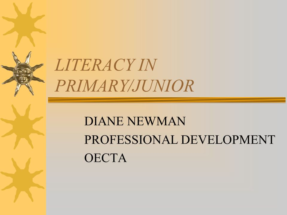 LITERACY IN PRIMARY/JUNIOR DIANE NEWMAN PROFESSIONAL DEVELOPMENT OECTA