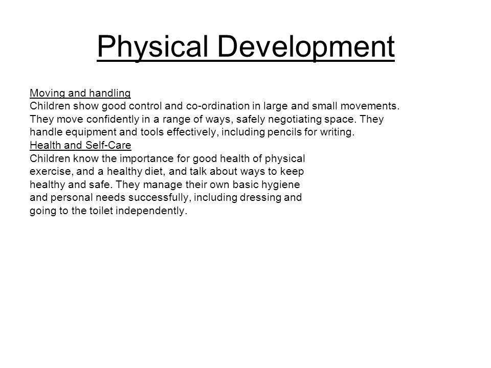 Physical Development Moving and handling Children show good control and co-ordination in large and small movements.