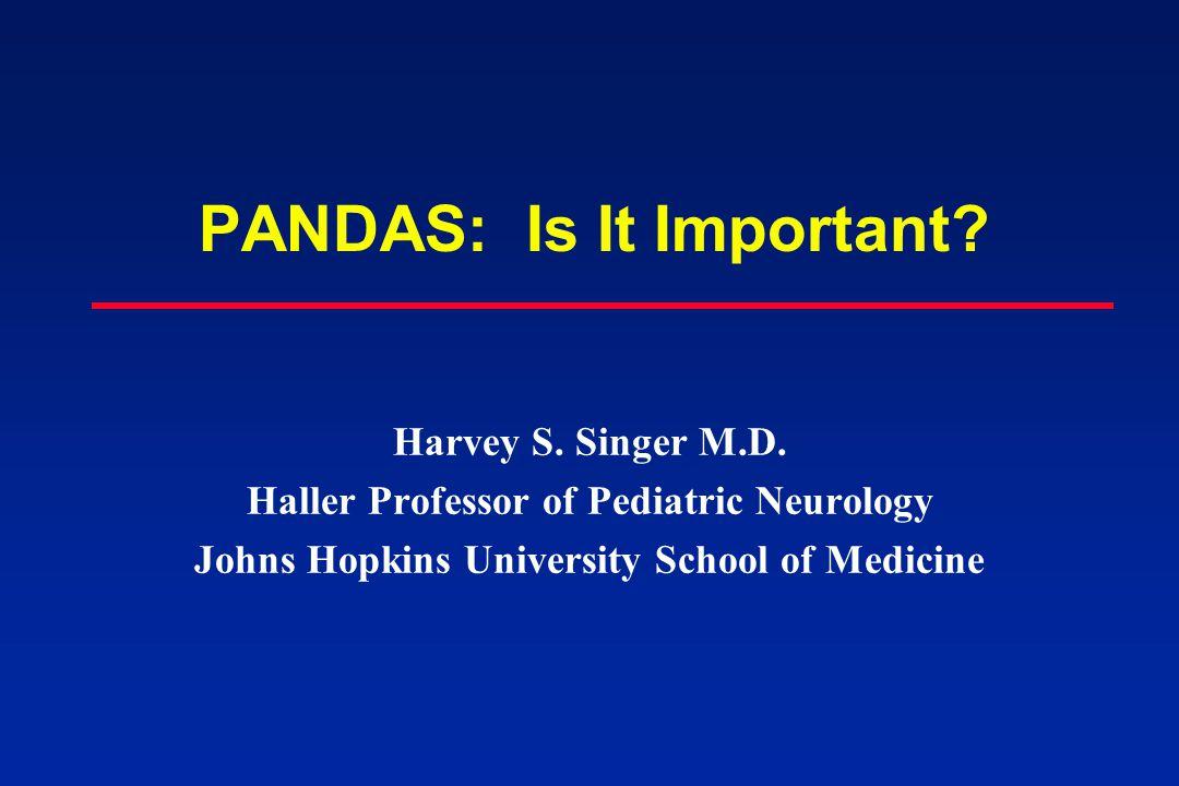 PANDAS: Is It Important? Harvey S  Singer M D  Haller