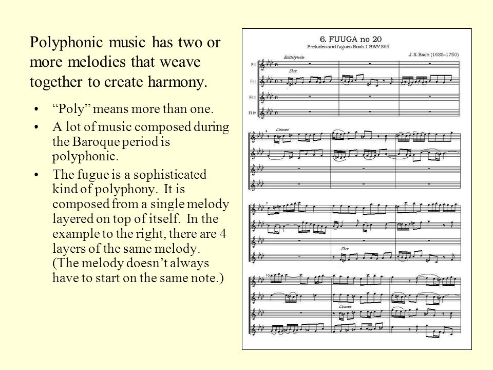 Polyphonic music has two or more melodies that weave together to create harmony.