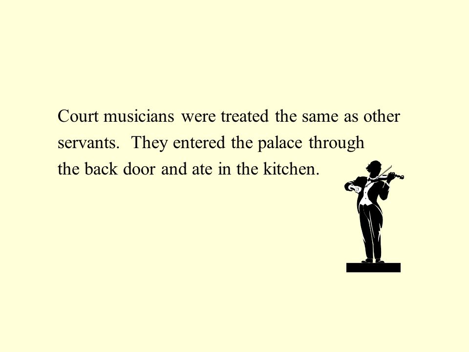 Court musicians were treated the same as other servants.