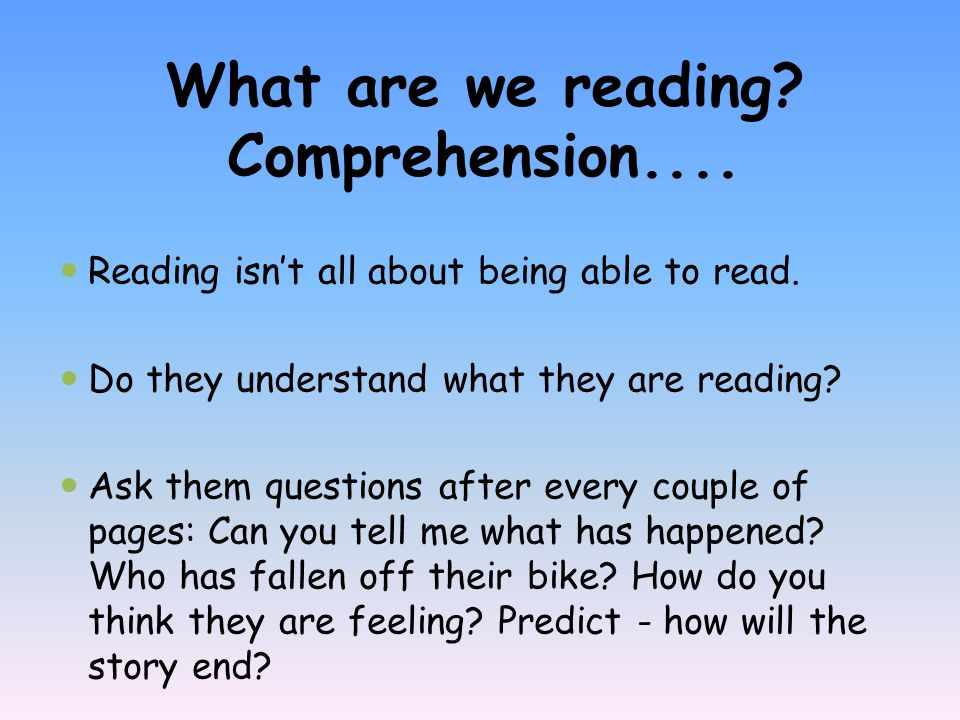 What are we reading. Comprehension.... Reading isn't all about being able to read.