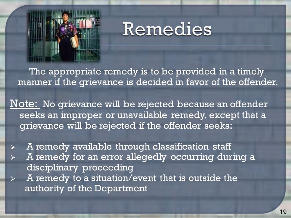 The appropriate remedy is to be provided in a timely manner if the grievance is decided in favor of the offender.