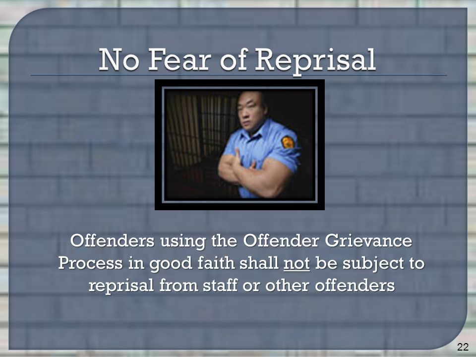 Offenders using the Offender Grievance Process in good faith shall not be subject to reprisal from staff or other offenders 22