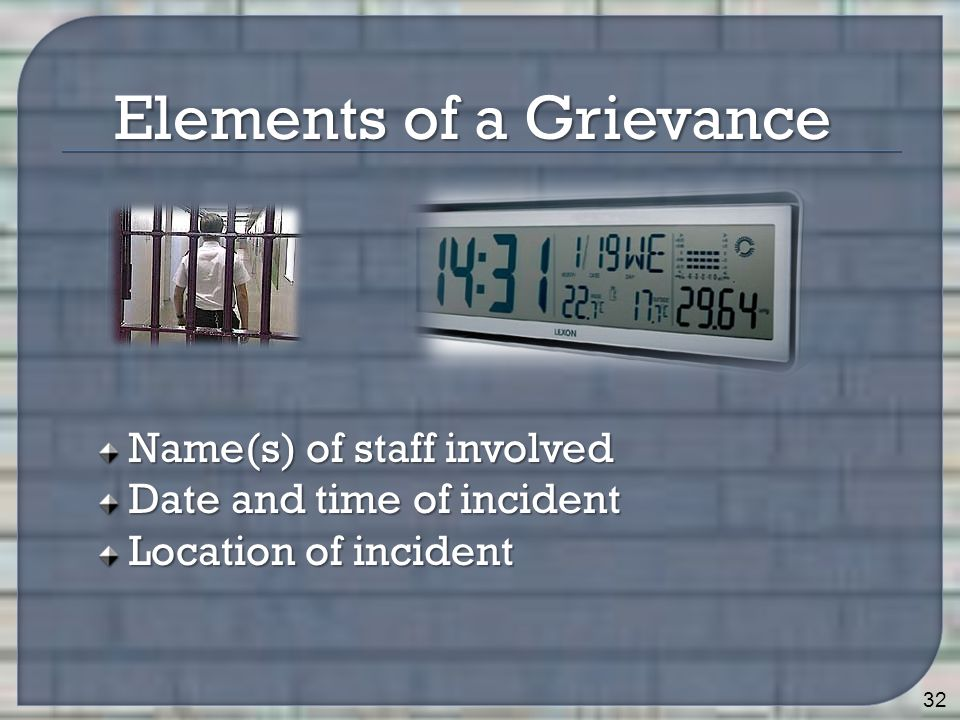 Name(s) of staff involved Date and time of incident Location of incident 32 Elements of a Grievance