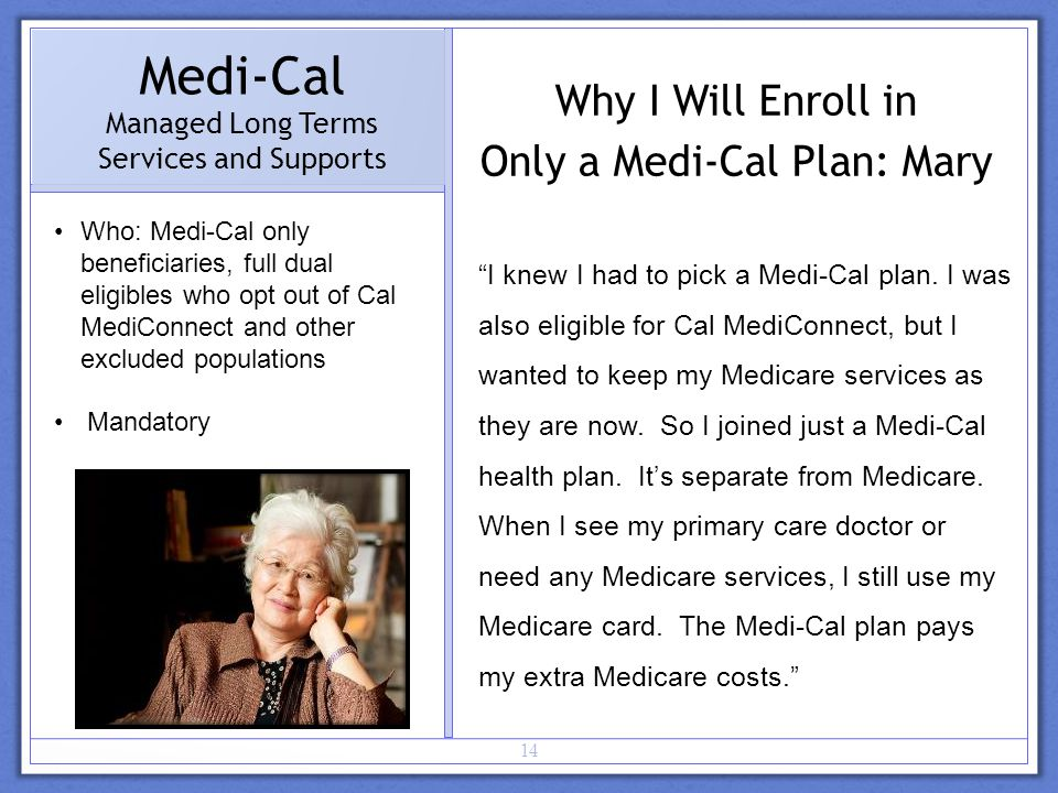 14 Medi-Cal Managed Long Terms Services and Supports I knew I had to pick a Medi-Cal plan.