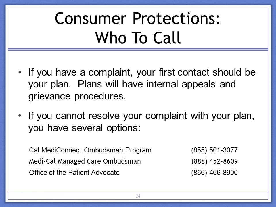Consumer Protections: Who To Call If you have a complaint, your first contact should be your plan.