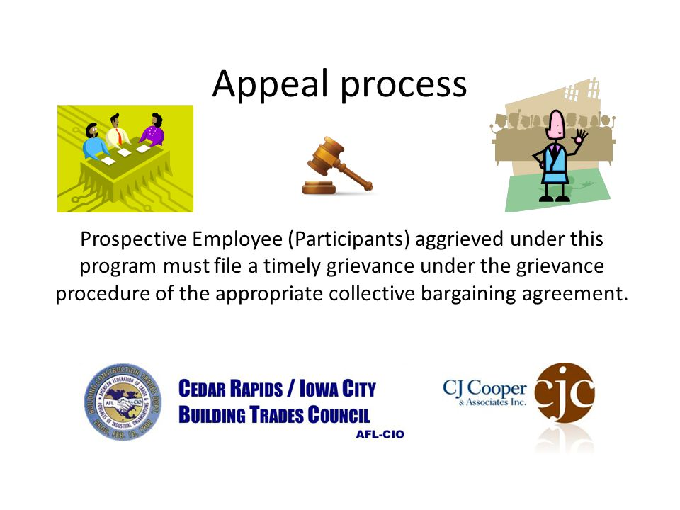 Appeal process Prospective Employee (Participants) aggrieved under this program must file a timely grievance under the grievance procedure of the appropriate collective bargaining agreement.