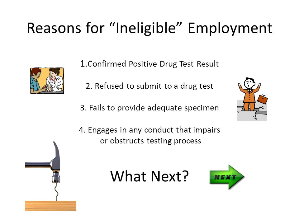 Reasons for Ineligible Employment 1. Confirmed Positive Drug Test Result 2.